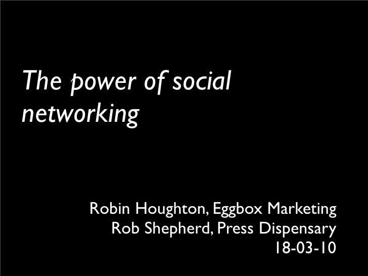 The power of social networking         Robin Houghton, Eggbox Marketing         Rob Shepherd, Press Dispensary            ...