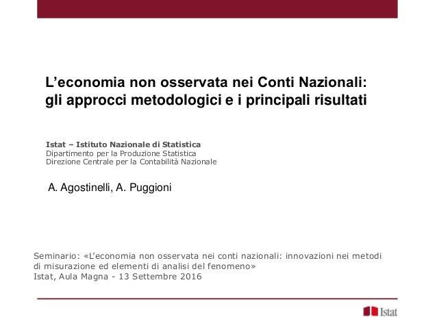 L'economia non osservata nei Conti Nazionali: gli approcci metodologici e i principali risultati Istat – Istituto Nazional...
