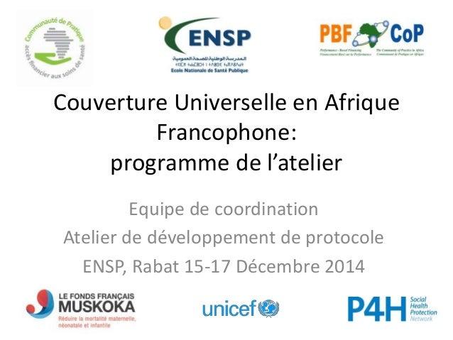 Couverture Universelle en Afrique Francophone: programme de l'atelier Equipe de coordination Atelier de développement de p...