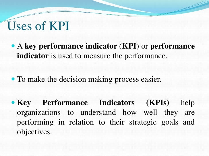  They are used by an organization to evaluate its  success or the success of a particular activity in the  organization....