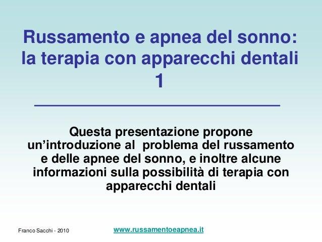 Franco Sacchi - 2010 Russamento e apnea del sonno: la terapia con apparecchi dentali 1 Questa presentazione propone un'int...
