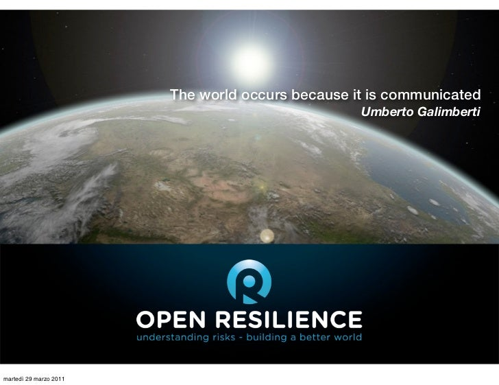 The world occurs because it is communicated                                                Umberto GalimbertiOpen Resilien...