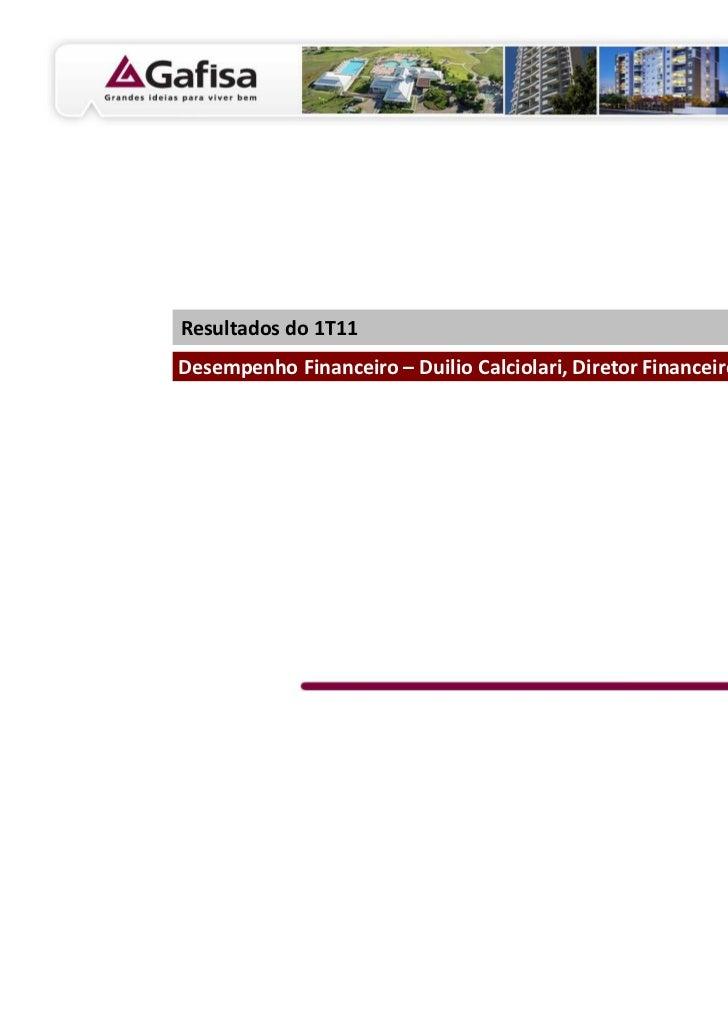 Resultados do 1T11Desempenho Financeiro – Duilio Calciolari, Diretor Financeiro e de RI                                   ...