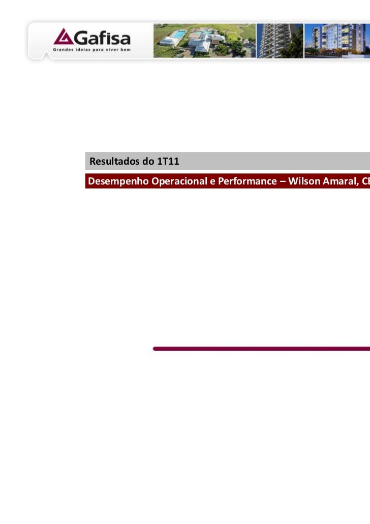 Resultados do 1T11Desempenho Operacional e Performance – Wilson Amaral, CEO                                               ...