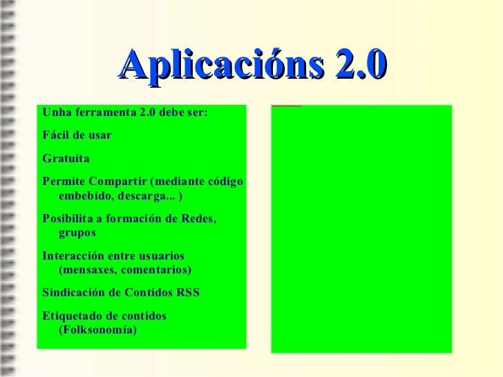 Aplicacións 2.0 Unha ferramenta 2.0 debe ser: <ul><li>Fácil de usar