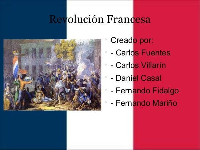 Revolución Francesa  Creado por:  - Carlos Fuentes  - Carlos Villarín  - Daniel Casal  - Fernando Fidalgo  - Fernand...
