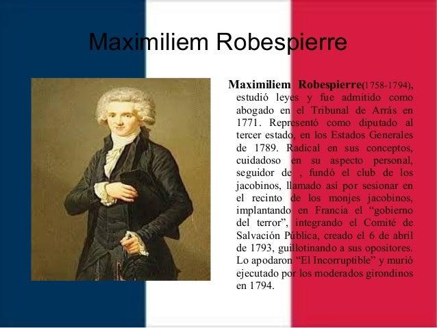 Maximiliem Robespierre Maximiliem Robespierre(1758-1794), estudió leyes y fue admitido como abogado en el Tribunal de Arrá...