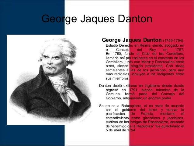 George Jaques Danton George Jaques Danton (1759-1794). Estudió Derecho en Reims, siendo abogado en el Consejo del Rey en 1...