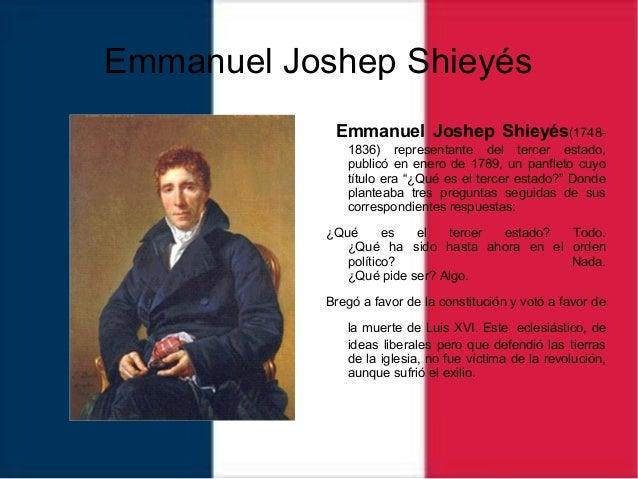 Emmanuel Joshep Shieyés Emmanuel Joshep Shieyés(1748- 1836) representante del tercer estado, publicó en enero de 1789, un ...