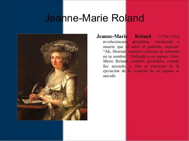 Jeanne-Marie Roland Jeanne-Marie Roland (1754-1793) revolucionaria girondina, condenada a muerte que al subir al patíbulo,...