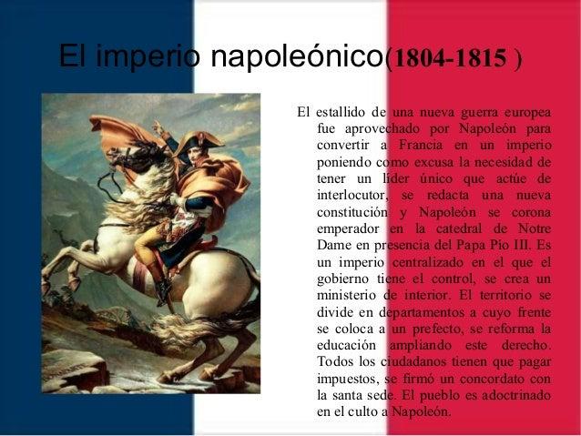 El imperio napoleónico(1804-1815 ) El estallido de una nueva guerra europea fue aprovechado por Napoleón para convertir a ...