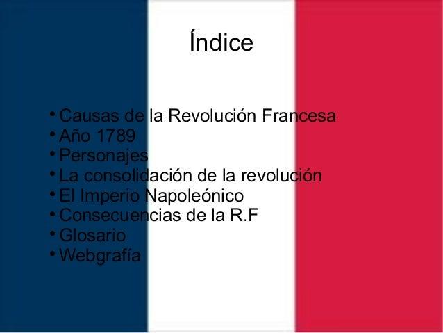 Índice  Causas de la Revolución Francesa  Año 1789  Personajes  La consolidación de la revolución  El Imperio Napoleó...