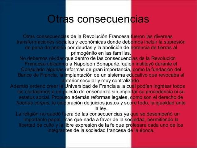 Otras consecuencias Otras consecuencias de la Revolución Francesa fueron las diversas transformaciones sociales y económic...