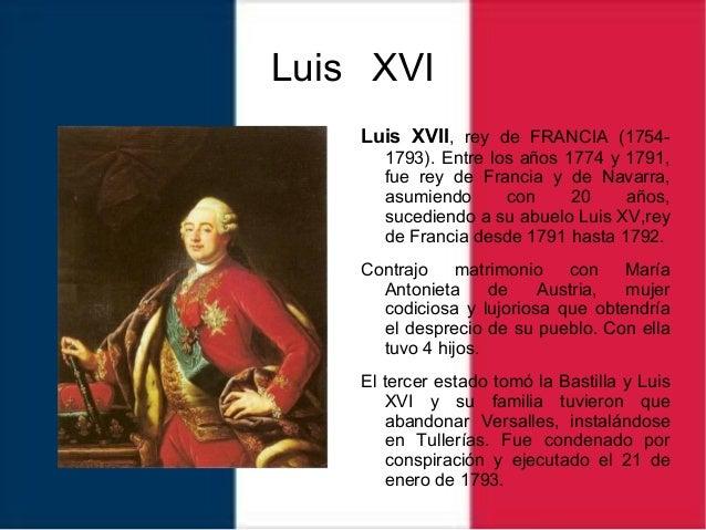 Luis XVI Luis XVII, rey de FRANCIA (1754- 1793). Entre los años 1774 y 1791, fue rey de Francia y de Navarra, asumiendo co...