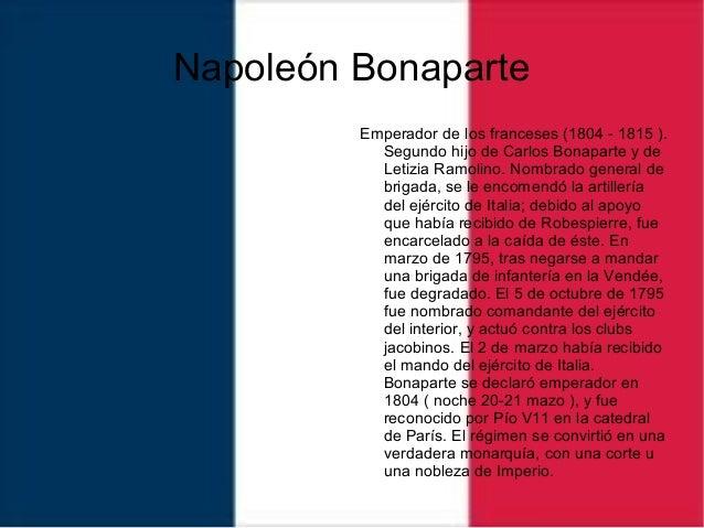 Napoleón Bonaparte Emperador de los franceses (1804 - 1815 ). Segundo hijo de Carlos Bonaparte y de Letizia Ramolino. Nomb...