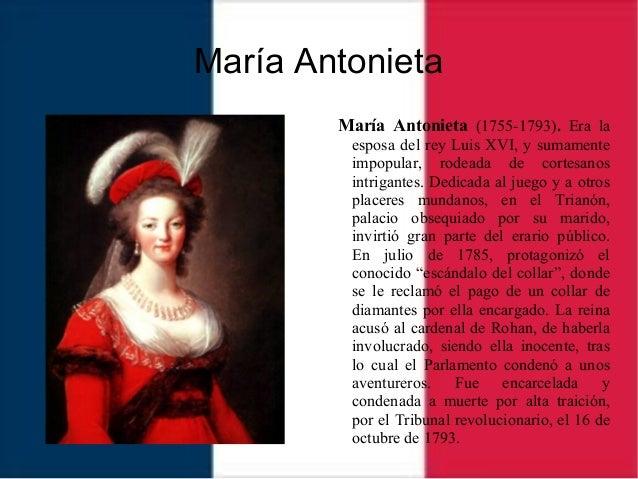 María Antonieta María Antonieta (1755-1793). Era la esposa del rey Luis XVI, y sumamente impopular, rodeada de cortesanos ...