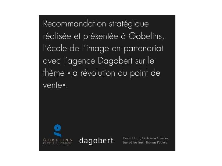 Recommandation stratégiqueréalisée et présentée à Gobelins,l'école de l'image en partenariatavec l'agence Dagobert sur let...