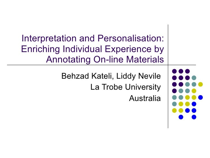 Interpretation and Personalisation: Enriching Individual Experience by Annotating On-line Materials Behzad Kateli, Liddy N...