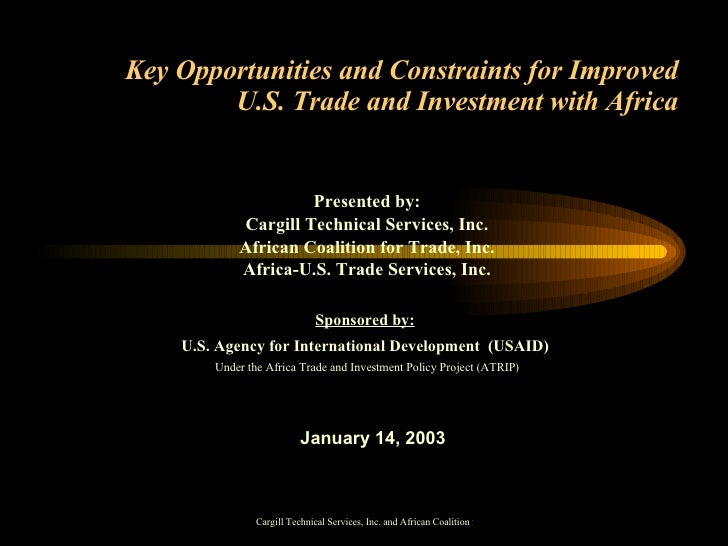 Key Opportunities and Constraints for Improved U.S. Trade and Investment with Africa Presented by: Cargill Technical Servi...
