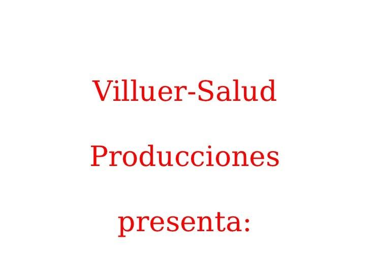 Villuer-Salud Producciones presenta: