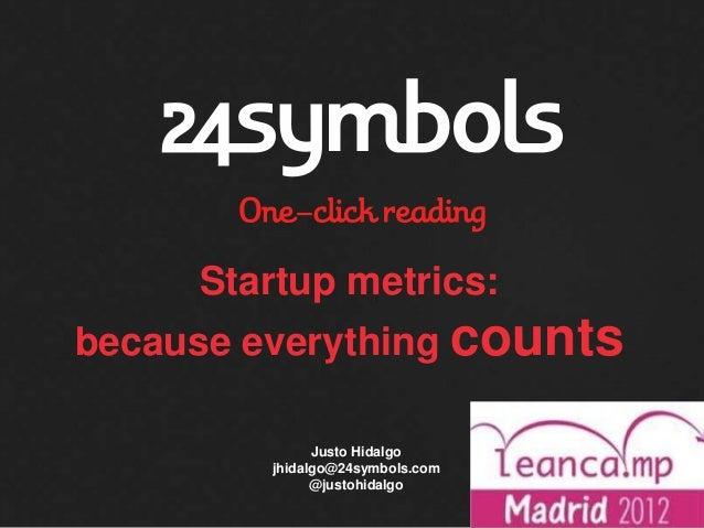 Startup metrics:because everything counts              Justo Hidalgo        jhidalgo@24symbols.com              @justohida...