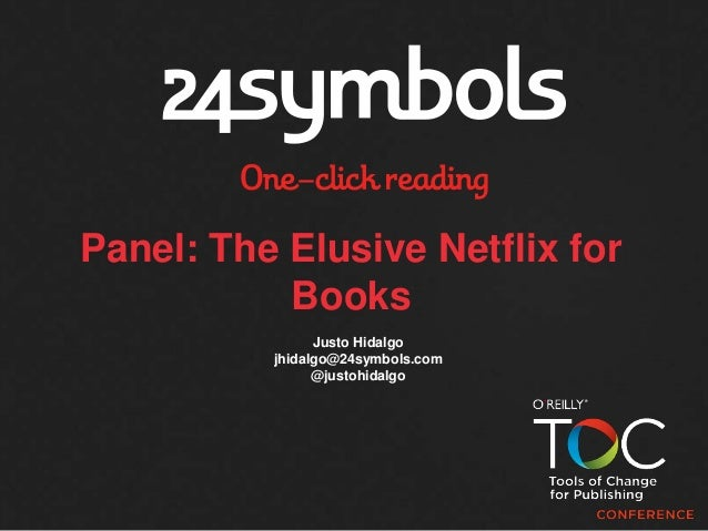 Panel: The Elusive Netflix for           Books                Justo Hidalgo          jhidalgo@24symbols.com               ...