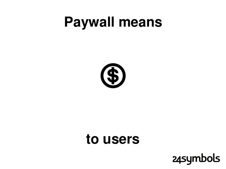 Paywall means  to users