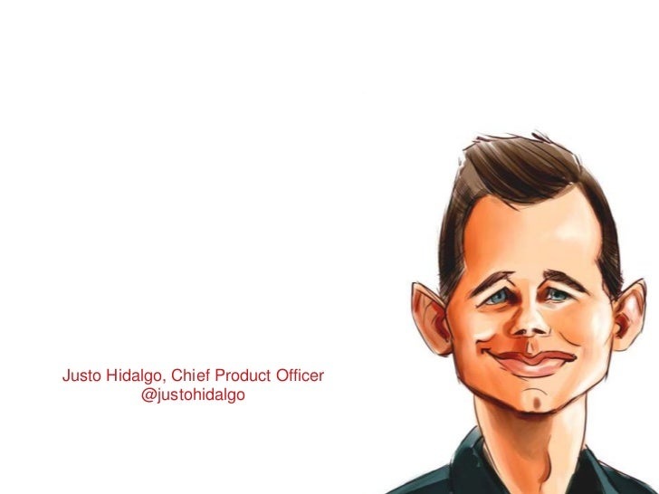 Justo Hidalgo, Chief Product Officer          @justohidalgo