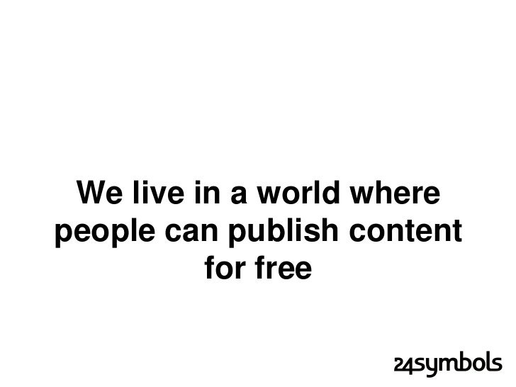 So what happens if we join the two?   1.- Everything can be copied 2.- Everyone can provide content