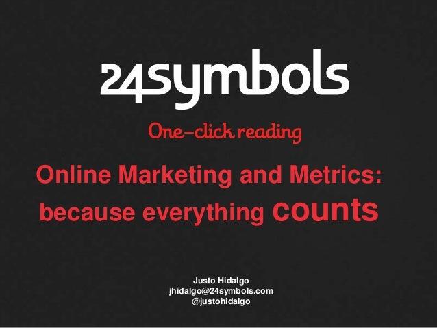 Online Marketing and Metrics:because everything counts                 Justo Hidalgo           jhidalgo@24symbols.com     ...