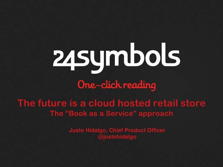 """The future is a cloud hosted retail store       The """"Book as a Service"""" approach            Justo Hidalgo, Chief Product O..."""