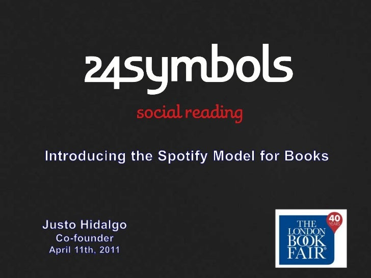 IntroducingtheSpotifyModelforBooks<br />Justo Hidalgo<br />Co-founder<br />April 11th, 2011<br />