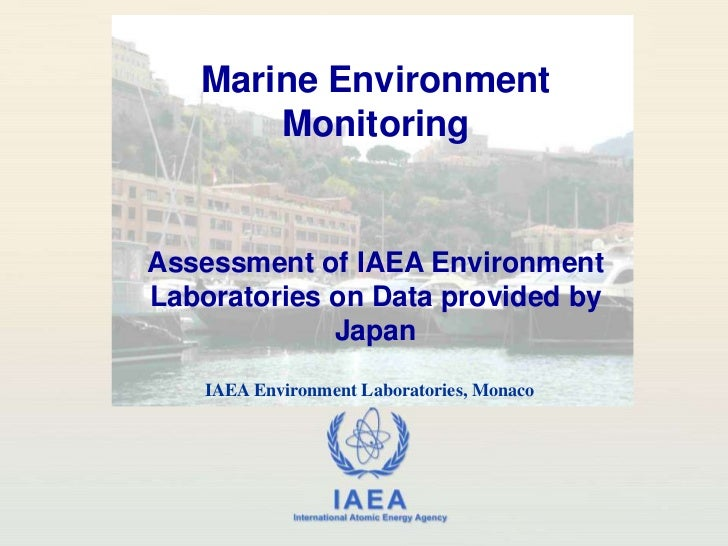 Marine Environment Monitoring<br />Assessment of IAEA Environment Laboratories on Data provided by Japan<br />IAEA Environ...