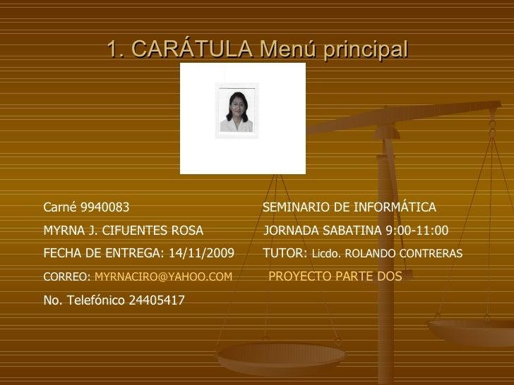 1. CARÁTULA Menú principal Carné 9940083  SEMINARIO DE INFORMÁTICA MYRNA J. CIFUENTES ROSA  JORNADA SABATINA 9:00-11:00 FE...