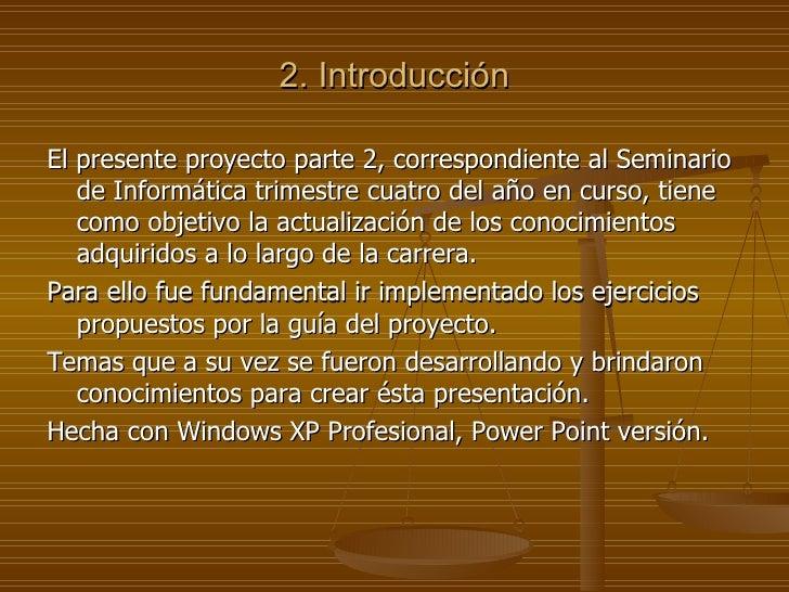 2. Introducción <ul><li>El presente proyecto parte 2, correspondiente al Seminario de Informática trimestre cuatro del año...