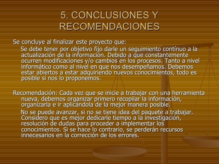 5. CONCLUSIONES Y RECOMENDACIONES <ul><li>Se concluye al finalizar este proyecto que:  </li></ul><ul><li>Se debe tener por...