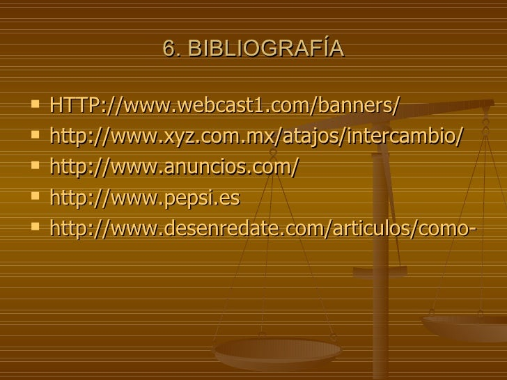 6. BIBLIOGRAFÍA <ul><li>HTTP://www.webcast1.com/banners/ </li></ul><ul><li>http://www.xyz.com.mx/atajos/intercambio/ </li>...