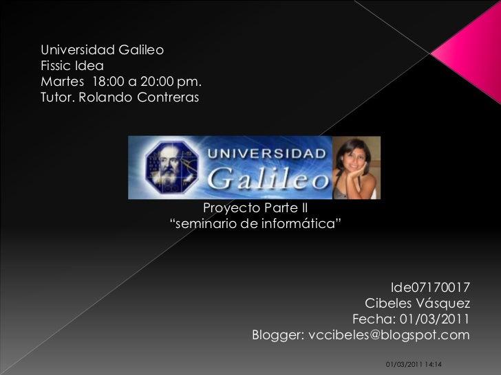 Universidad GalileoFissic IdeaMartes 18:00 a 20:00 pm.Tutor. Rolando Contreras                       Proyecto Parte II    ...