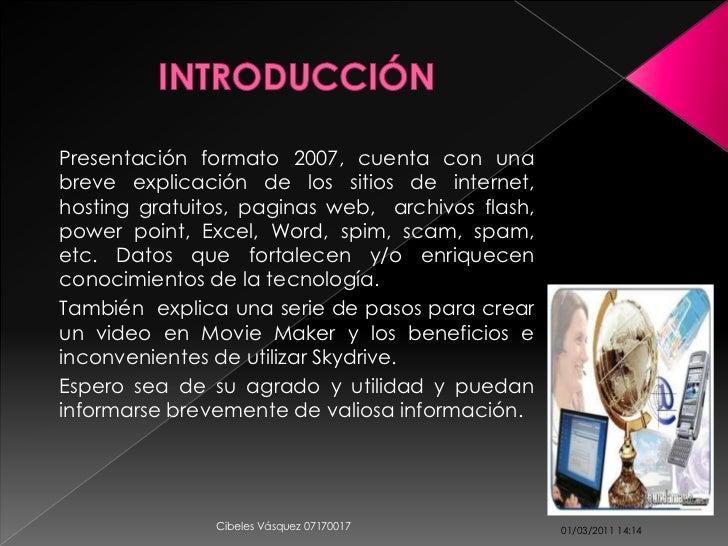 Presentación formato 2007, cuenta con unabreve explicación de los sitios de internet,hosting gratuitos, paginas web, archi...