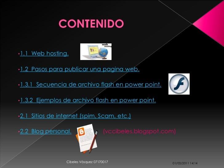 •1.1   Web hosting.•1.2   Pasos para publicar una pagina web.•1.3.1   Secuencia de archivo flash en power point.•1.3.2   E...