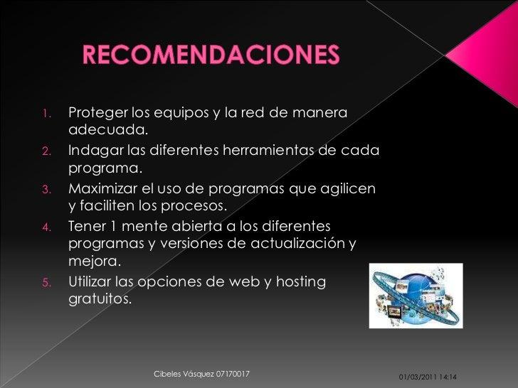 1.   Proteger los equipos y la red de manera     adecuada.2.   Indagar las diferentes herramientas de cada     programa.3....