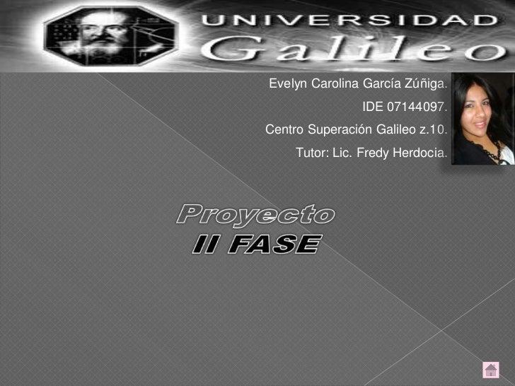 Evelyn Carolina García Zúñiga.                IDE 07144097.Centro Superación Galileo z.10.     Tutor: Lic. Fredy Herdocia.
