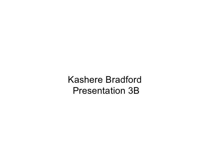 Kashere Bradford  Presentation 3B