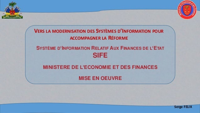 SYSTÈME D'INFORMATION RELATIF AUX FINANCES DE L'ETAT SIFE MINISTERE DE L'ECONOMIE ET DES FINANCES MISE EN OEUVRE Serge FEL...