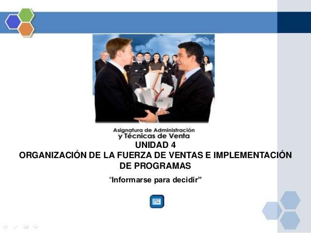 """UNIDAD 4ORGANIZACIÓN DE LA FUERZA DE VENTAS E IMPLEMENTACIÓN                   DE PROGRAMAS                 """"Informarse pa..."""