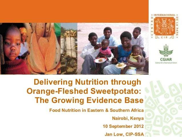 Delivering Nutrition throughOrange-Fleshed Sweetpotato:  The Growing Evidence Base     Food Nutrition in Eastern & Souther...