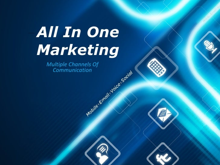 All In OneMarketing Multiple Channels Of  Communication