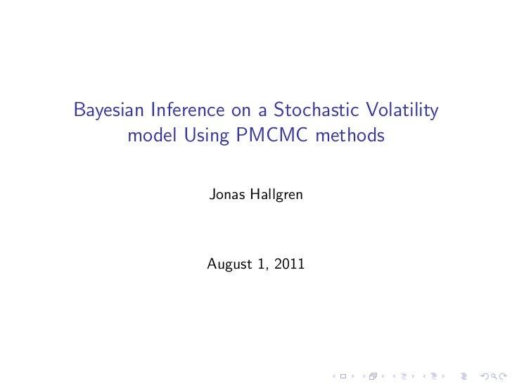 Bayesian Inference on a Stochastic Volatility      model Using PMCMC methods                Jonas Hallgren                ...