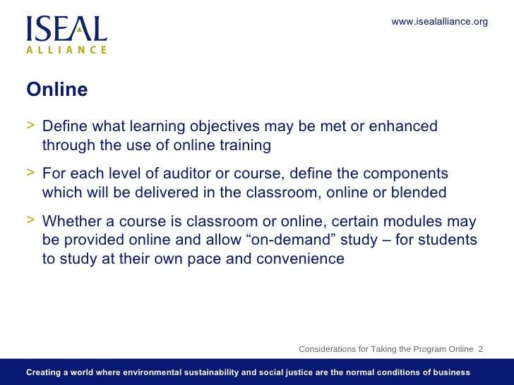 Online <ul><li>Define what learning objectives may be met or enhanced through the use of online training </li></ul><ul><li...