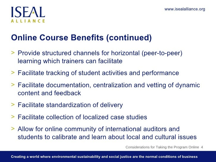 Online Course Benefits (continued) <ul><li>Provide structured channels for horizontal (peer-to-peer) learning which traine...